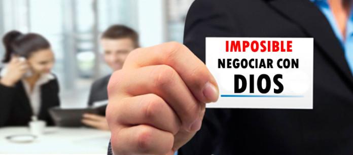 Imposible negociar con Dios