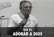 Que es adorar a Dios - Alvaro Torres