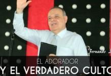 La adoración y el verdadero culto - Fernando Lopez